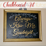 "DIY ""Always Kiss Me Goodnight"" Chalkboard Art"